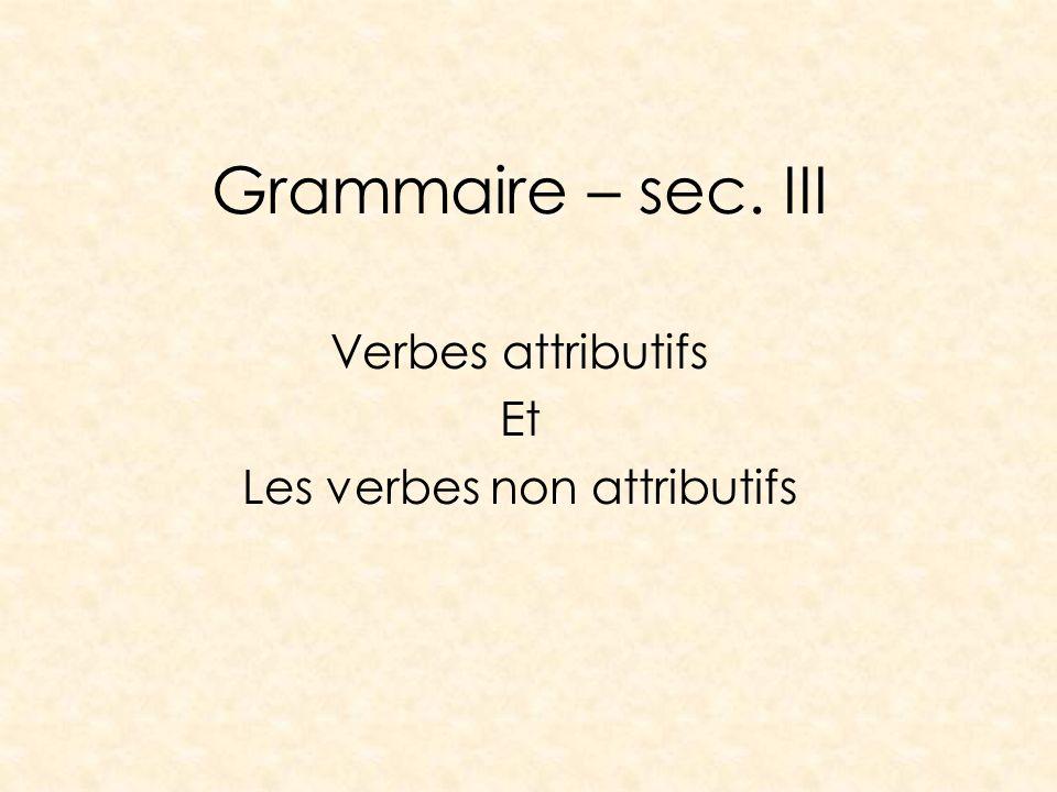 Grammaire – sec. III Verbes attributifs Et Les verbes non attributifs