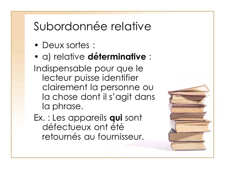 Subordonnée relative Deux sortes : a) relative déterminative : Indispensable pour que le lecteur puisse identifier clairement la personne ou la chose