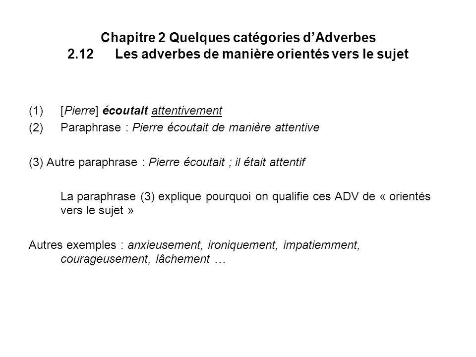 Chapitre 2 Quelques catégories dAdverbes 2.12Les adverbes de manière orientés vers le sujet (1)[Pierre] écoutait attentivement (2)Paraphrase : Pierre