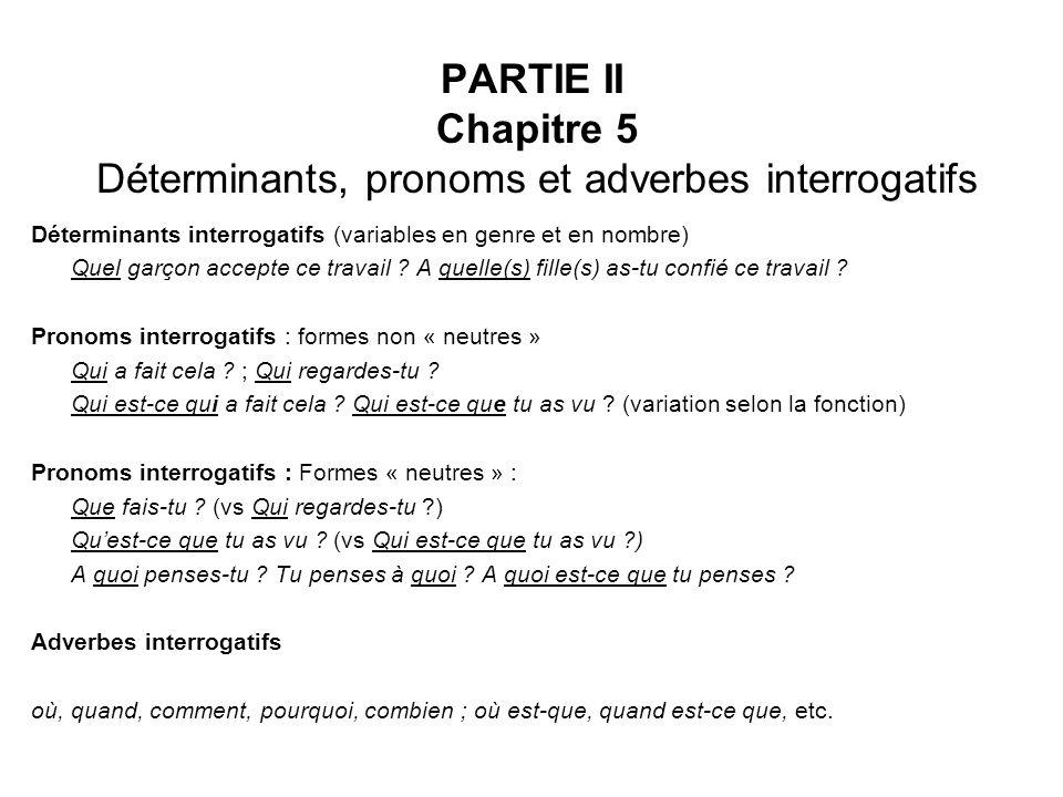 PARTIE II Chapitre 5 Déterminants, pronoms et adverbes interrogatifs Déterminants interrogatifs (variables en genre et en nombre) Quel garçon accepte