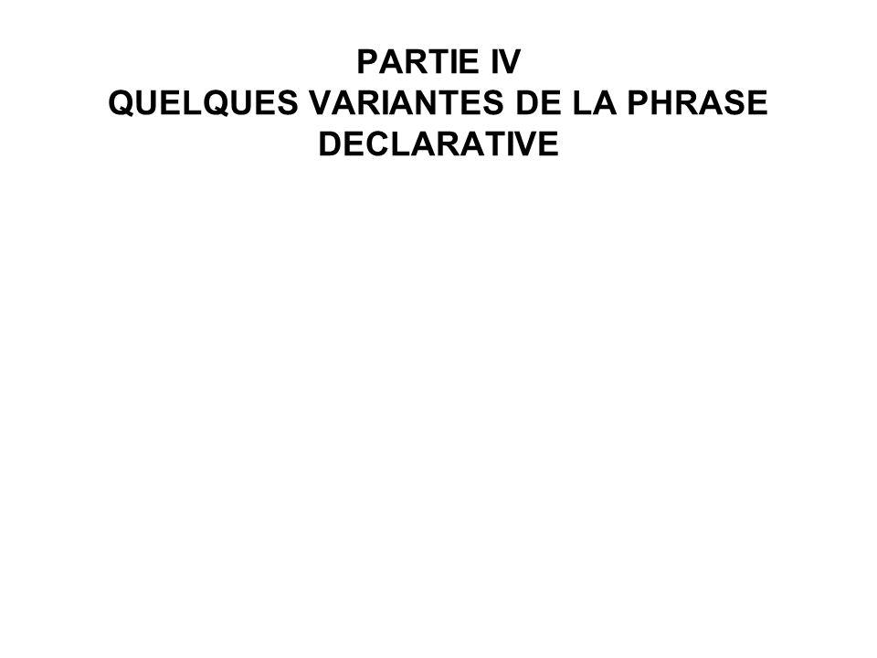 PARTIE IV QUELQUES VARIANTES DE LA PHRASE DECLARATIVE