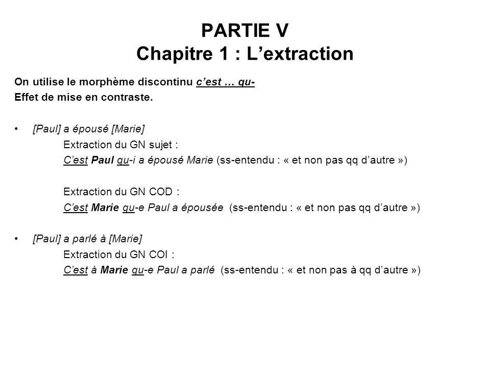PARTIE V Chapitre 1 : Lextraction On utilise le morphème discontinu cest … qu- Effet de mise en contraste. [Paul] a épousé [Marie] Extraction du GN su