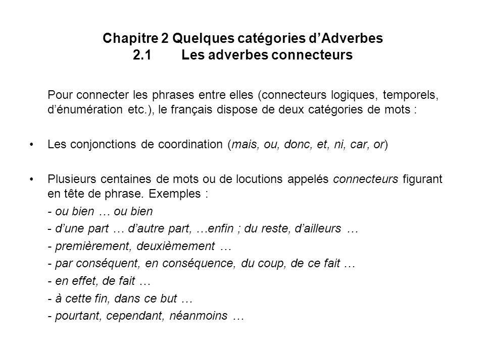 Chapitre 2 Quelques catégories dAdverbes 2.1Les adverbes connecteurs Pour connecter les phrases entre elles (connecteurs logiques, temporels, dénuméra