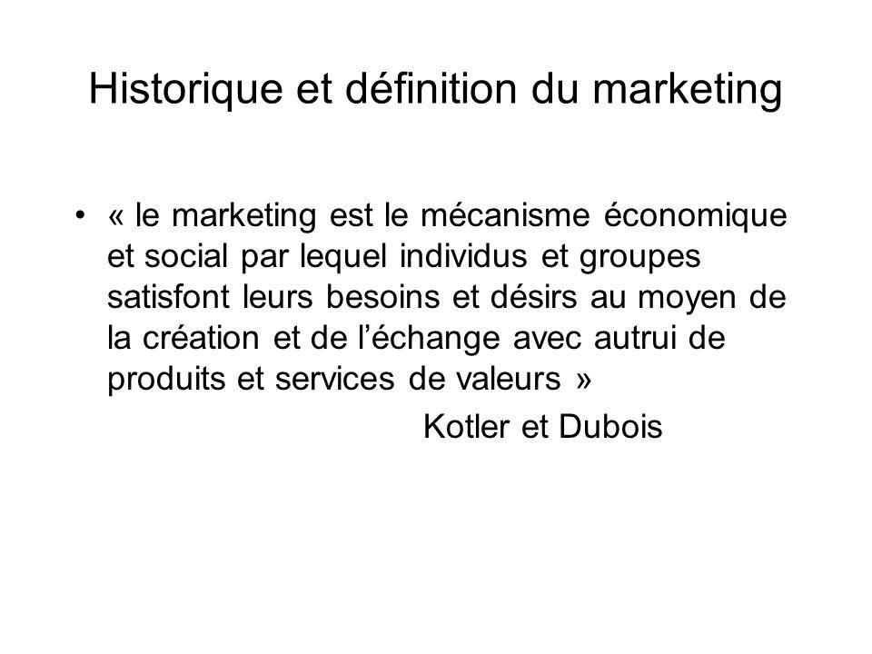 Historique et définition du marketing « le marketing est le mécanisme économique et social par lequel individus et groupes satisfont leurs besoins et