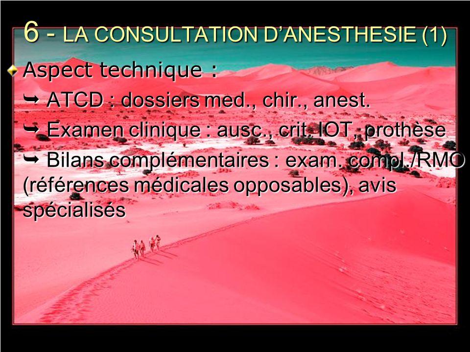 6 - LA CONSULTATION DANESTHESIE (1) Aspect technique : ATCD : dossiers med., chir., anest. ATCD : dossiers med., chir., anest. Examen clinique : ausc.