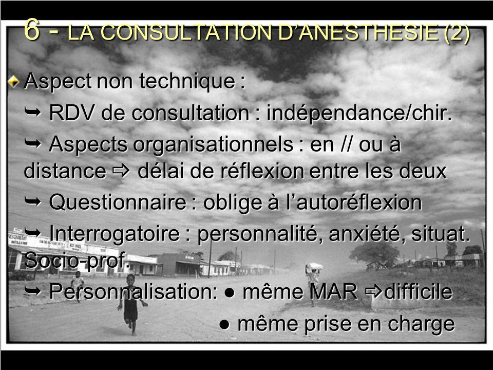 6 - LA CONSULTATION DANESTHESIE (2) Aspect non technique : RDV de consultation : indépendance/chir. RDV de consultation : indépendance/chir. Aspects o