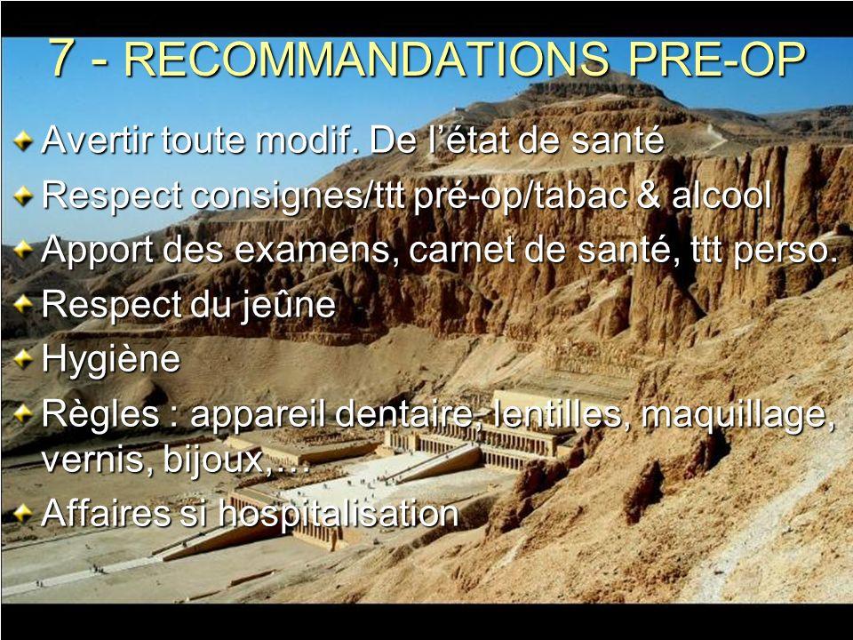 7 - RECOMMANDATIONS PRE-OP Avertir toute modif. De létat de santé Respect consignes/ttt pré-op/tabac & alcool Apport des examens, carnet de santé, ttt