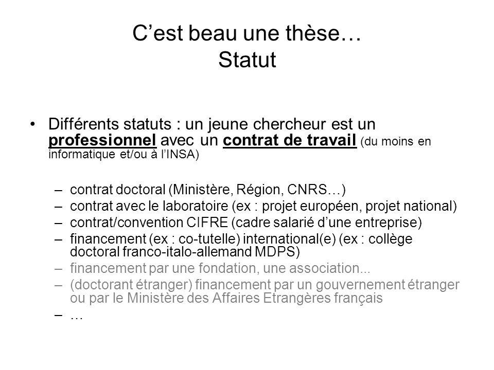 Cest beau une thèse… Statut Différents statuts : un jeune chercheur est un professionnel avec un contrat de travail (du moins en informatique et/ou à