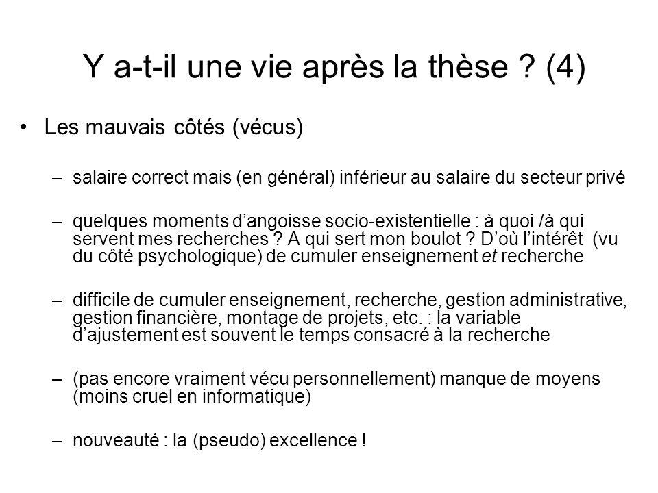 Y a-t-il une vie après la thèse ? (4) Les mauvais côtés (vécus) –salaire correct mais (en général) inférieur au salaire du secteur privé –quelques mom