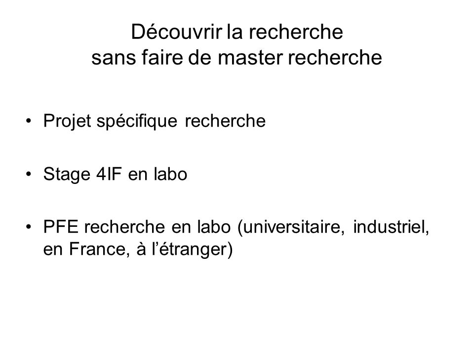 Découvrir la recherche sans faire de master recherche Projet spécifique recherche Stage 4IF en labo PFE recherche en labo (universitaire, industriel, en France, à létranger)
