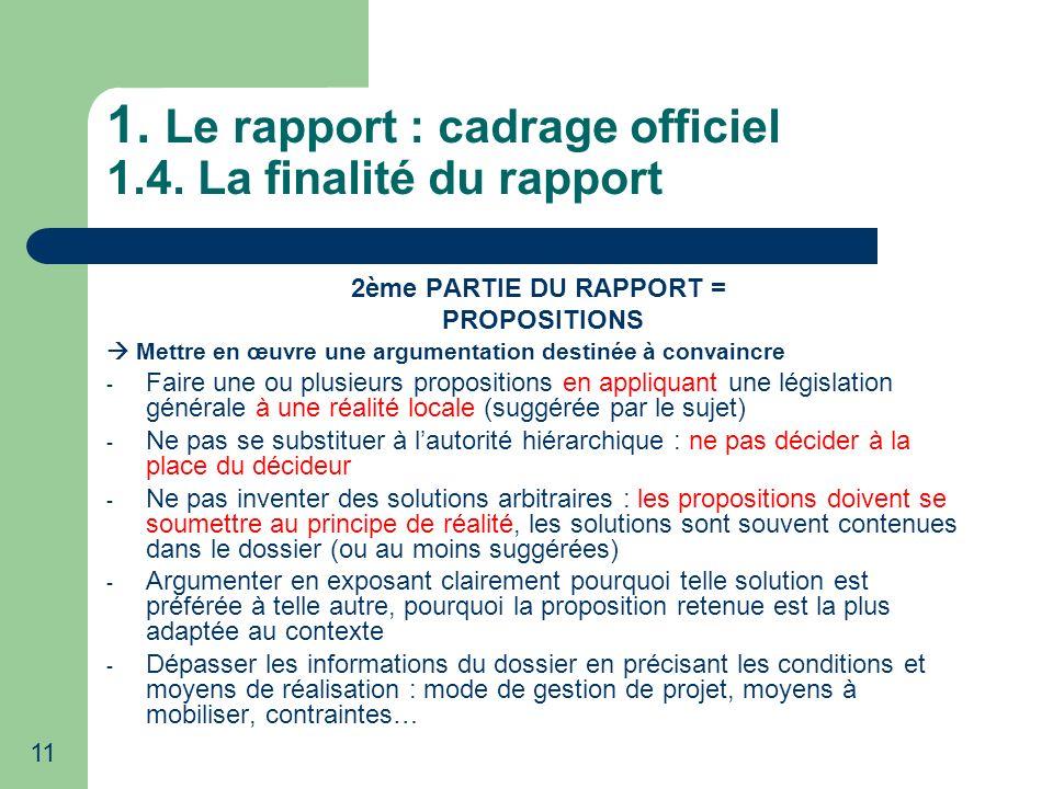 11 1. Le rapport : cadrage officiel 1.4. La finalité du rapport 2ème PARTIE DU RAPPORT = PROPOSITIONS Mettre en œuvre une argumentation destinée à con