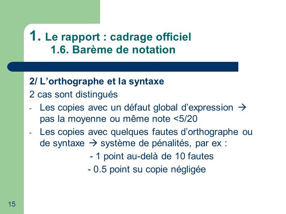 15 1. Le rapport : cadrage officiel 1.6. Barème de notation 2/ Lorthographe et la syntaxe 2 cas sont distingués - Les copies avec un défaut global dex