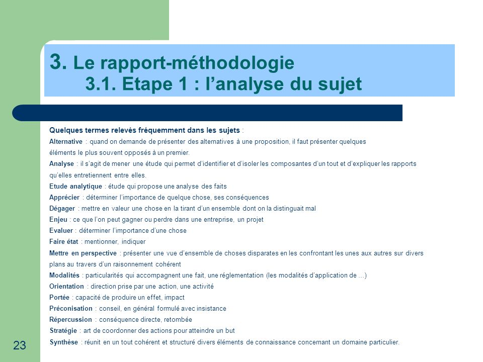 23 3. Le rapport-méthodologie 3.1. Etape 1 : lanalyse du sujet Quelques termes relevés fréquemment dans les sujets : Alternative : quand on demande de