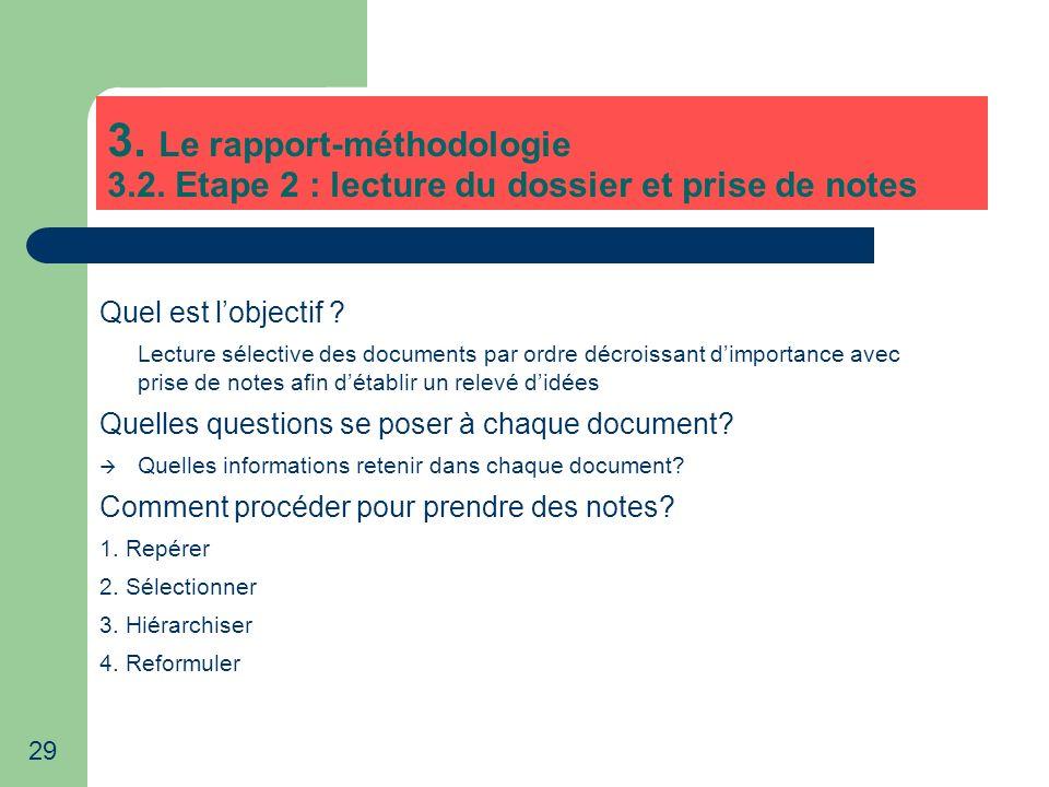 29 3. Le rapport-méthodologie 3.2. Etape 2 : lecture du dossier et prise de notes Quel est lobjectif ? Lecture sélective des documents par ordre décro