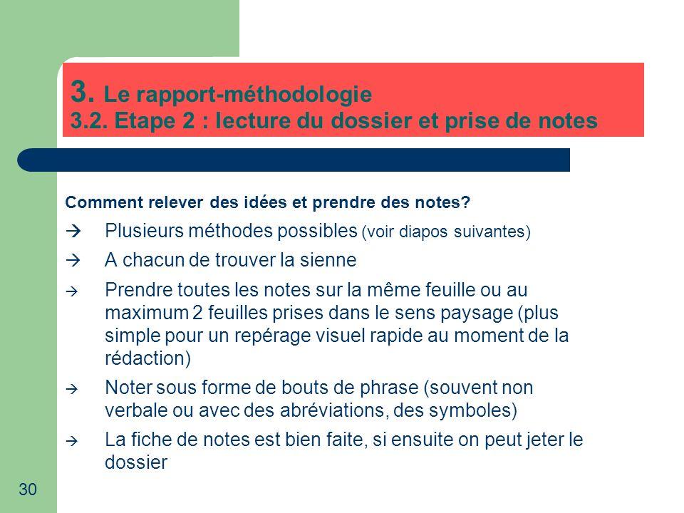 30 3. Le rapport-méthodologie 3.2. Etape 2 : lecture du dossier et prise de notes Comment relever des idées et prendre des notes? Plusieurs méthodes p