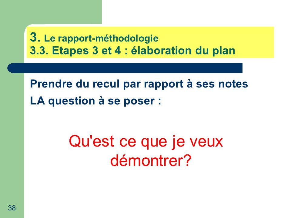 38 3. Le rapport-méthodologie 3.3. Etapes 3 et 4 : élaboration du plan Prendre du recul par rapport à ses notes LA question à se poser : Qu'est ce que