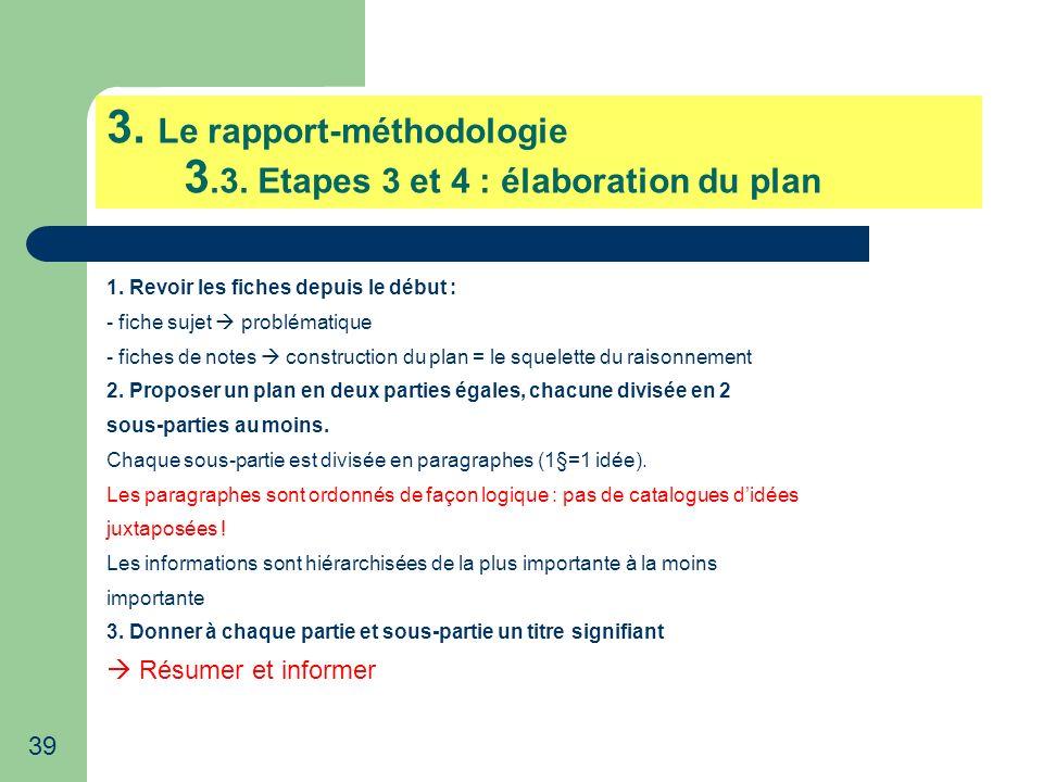 39 3. Le rapport-méthodologie 3.3. Etapes 3 et 4 : élaboration du plan 1. Revoir les fiches depuis le début : - fiche sujet problématique - fiches de