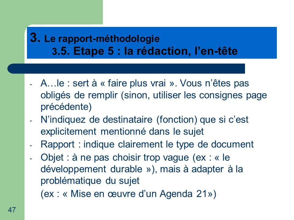 47 3. Le rapport-méthodologie 3.5. Etape 5 : la rédaction, len-tête - A…le : sert à « faire plus vrai ». Vous nêtes pas obligés de remplir (sinon, uti