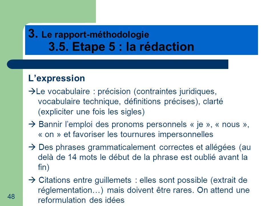48 3. Le rapport-méthodologie 3.5. Etape 5 : la rédaction Lexpression Le vocabulaire : précision (contraintes juridiques, vocabulaire technique, défin