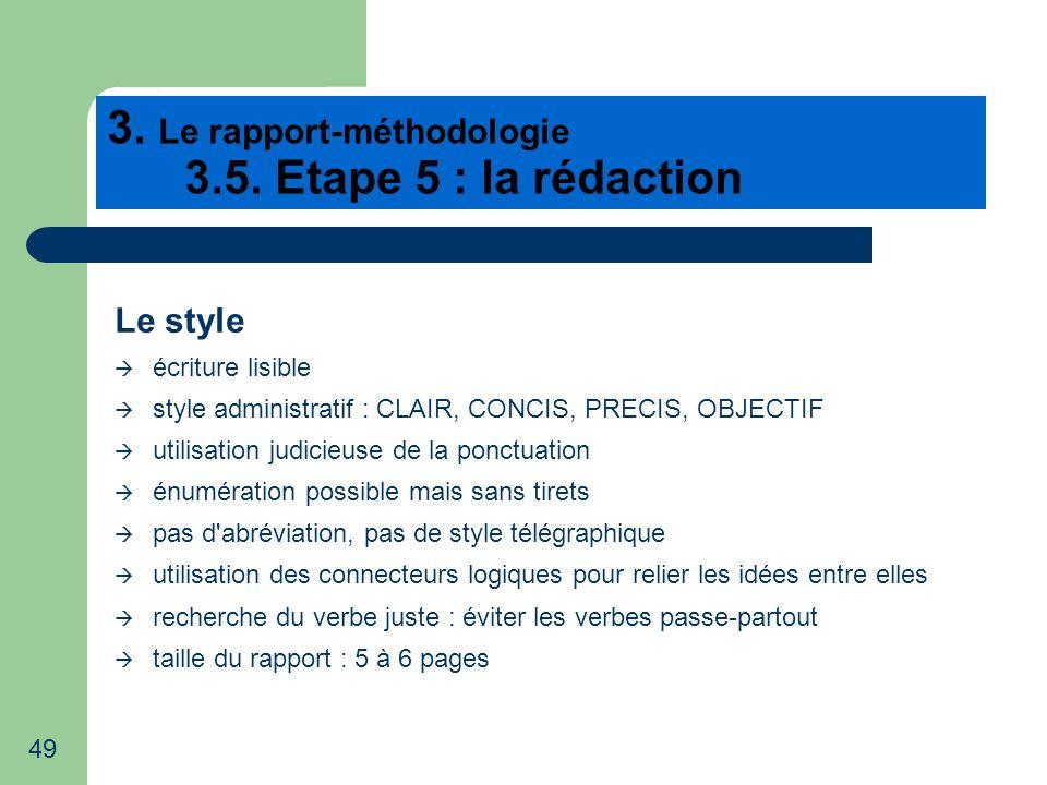 49 3. Le rapport-méthodologie 3.5. Etape 5 : la rédaction Le style écriture lisible style administratif : CLAIR, CONCIS, PRECIS, OBJECTIF utilisation