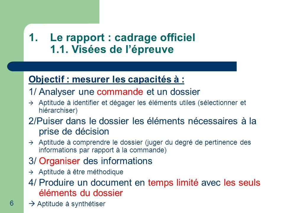 6 1.Le rapport : cadrage officiel 1.1. Visées de lépreuve Objectif : mesurer les capacités à : 1/ Analyser une commande et un dossier Aptitude à ident