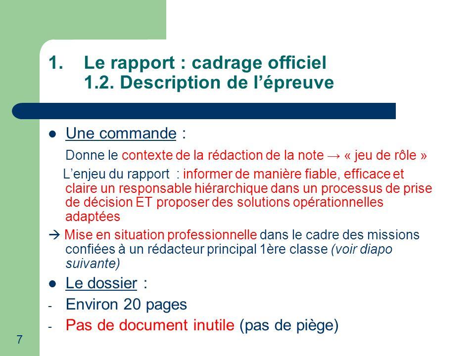 7 1.Le rapport : cadrage officiel 1.2. Description de lépreuve Une commande : Donne le contexte de la rédaction de la note « jeu de rôle » Lenjeu du r