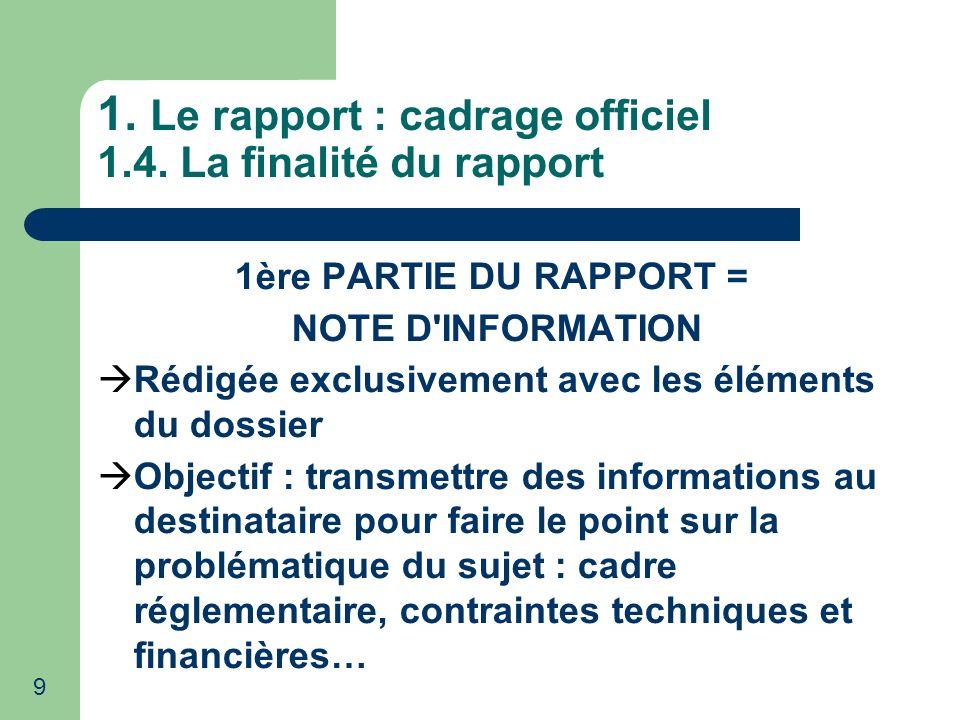 9 1. Le rapport : cadrage officiel 1.4. La finalité du rapport 1ère PARTIE DU RAPPORT = NOTE D'INFORMATION Rédigée exclusivement avec les éléments du