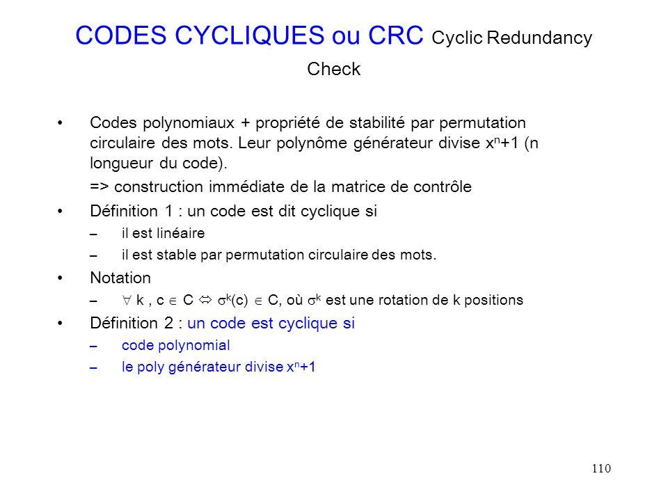 110 CODES CYCLIQUES ou CRC Cyclic Redundancy Check Codes polynomiaux + propriété de stabilité par permutation circulaire des mots. Leur polynôme génér