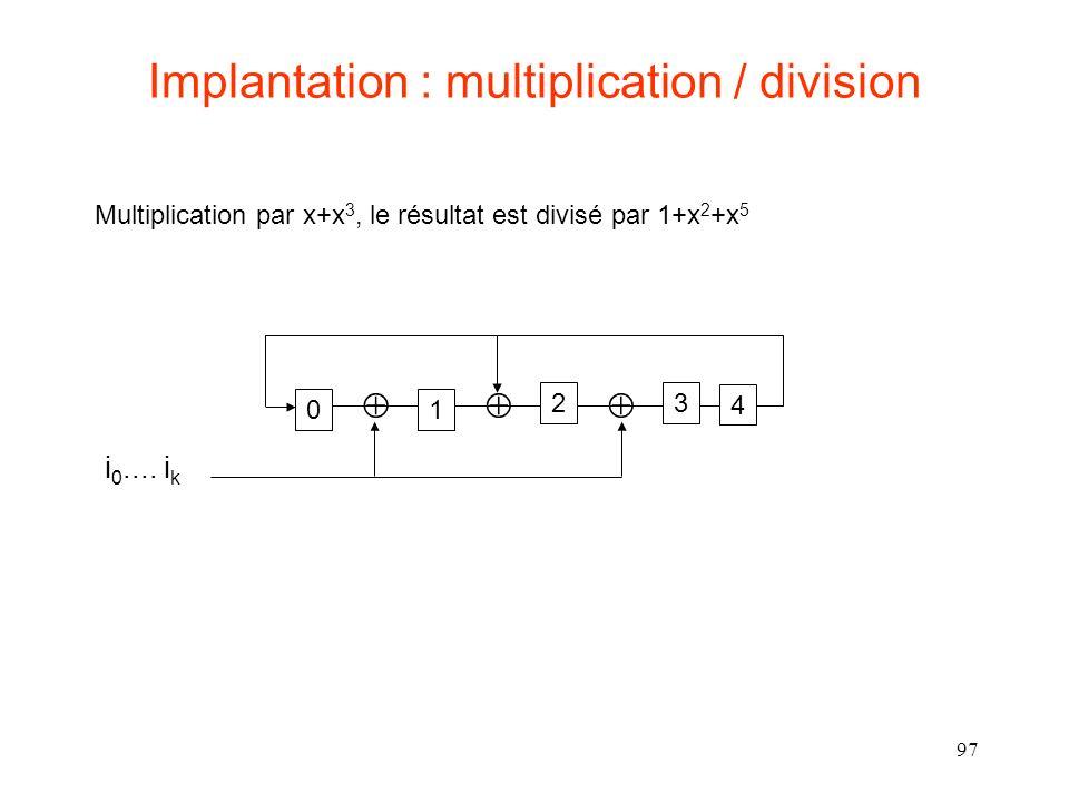 97 Implantation : multiplication / division 1 2 4 i 0.... i k 0 3 Multiplication par x+x 3, le résultat est divisé par 1+x 2 +x 5