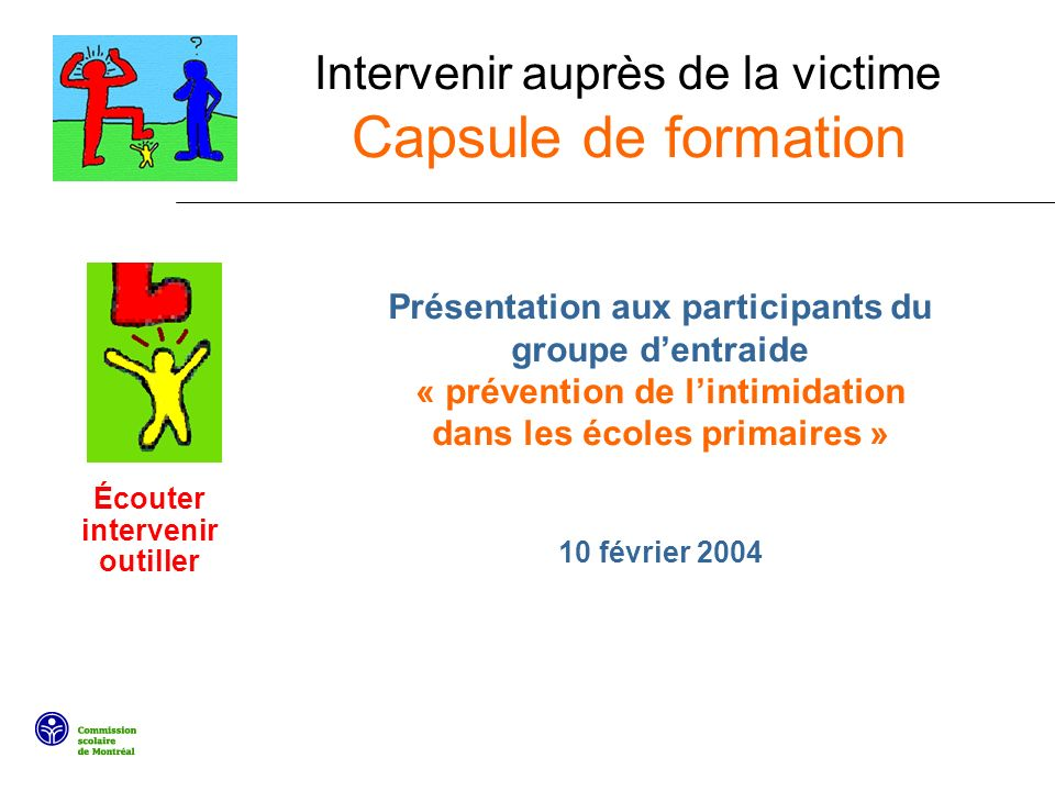 Intervenir auprès de la victime Capsule de formation Présentation aux participants du groupe dentraide « prévention de lintimidation dans les écoles p