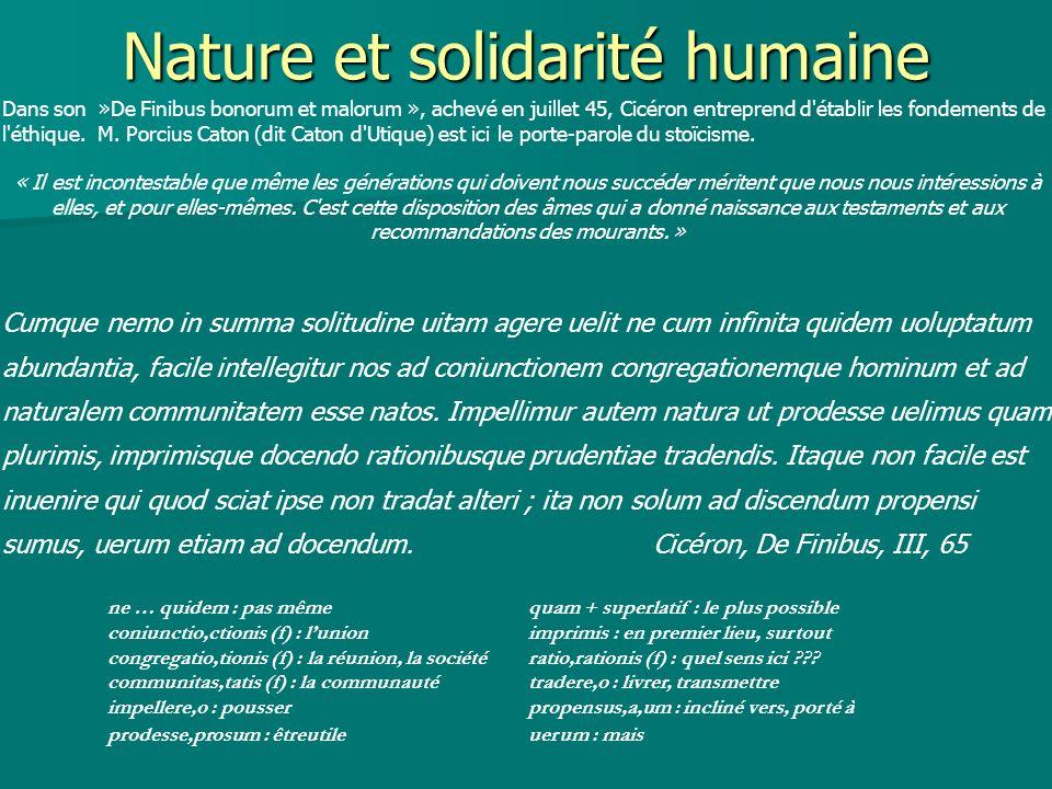 Nature et solidarité humaine Dans son »De Finibus bonorum et malorum », achevé en juillet 45, Cicéron entreprend d établir les fondements de l éthique.