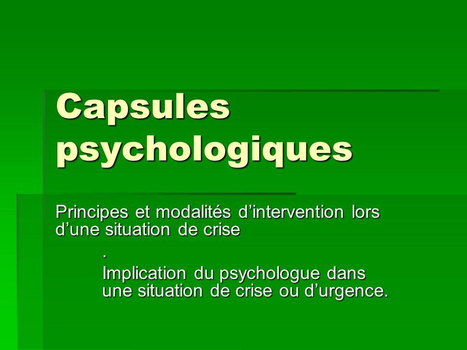 Capsules psychologiques Principes et modalités dintervention lors dune situation de crise. Implication du psychologue dans une situation de crise ou d