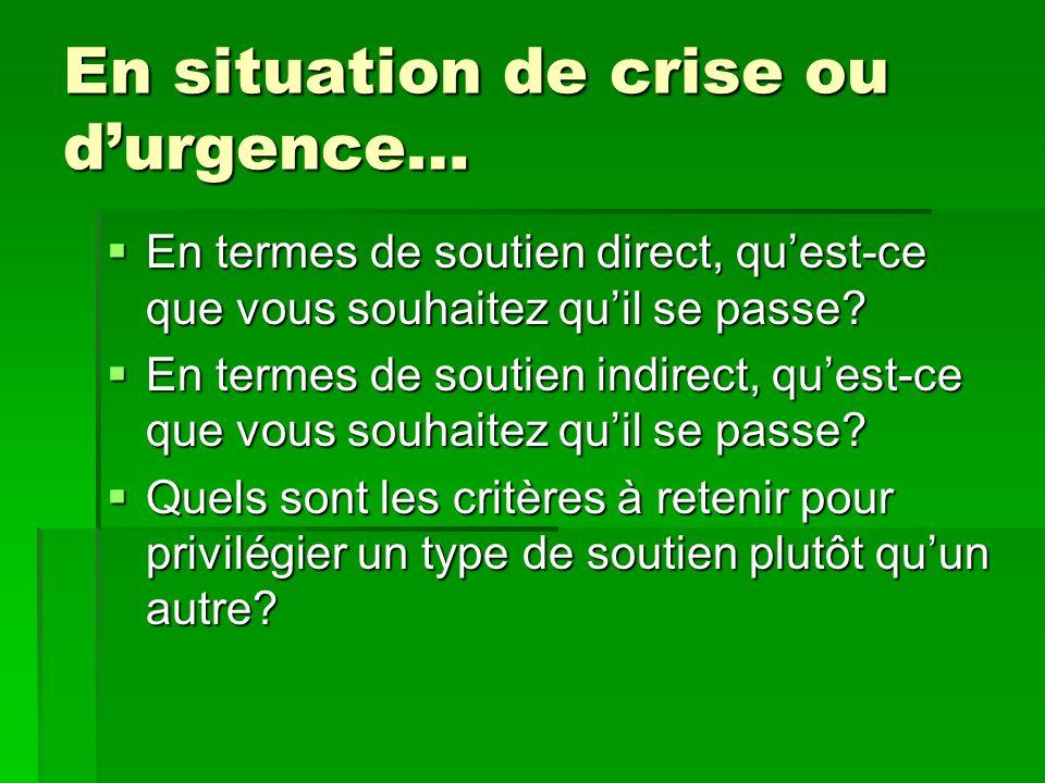 En situation de crise ou durgence… En termes de soutien direct, quest-ce que vous souhaitez quil se passe? En termes de soutien direct, quest-ce que v