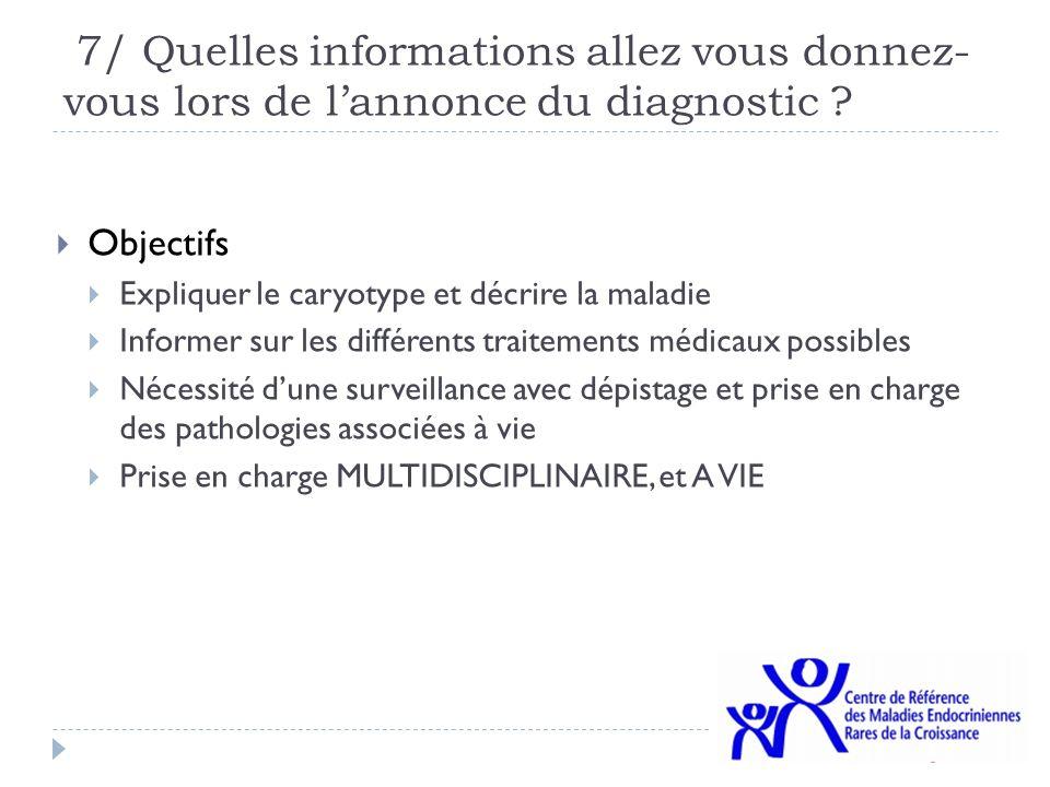 7/ Quelles informations allez vous donnez- vous lors de lannonce du diagnostic ? Objectifs Expliquer le caryotype et décrire la maladie Informer sur l
