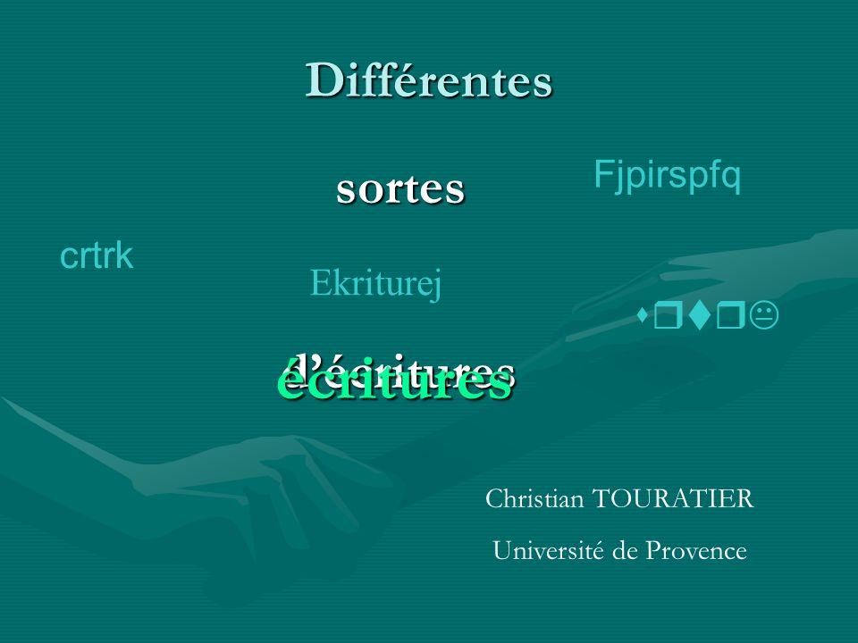 Différentes sortes décritures Ekriturej Fjpirspfq crtrk srtrK écritures Christian TOURATIER Université de Provence