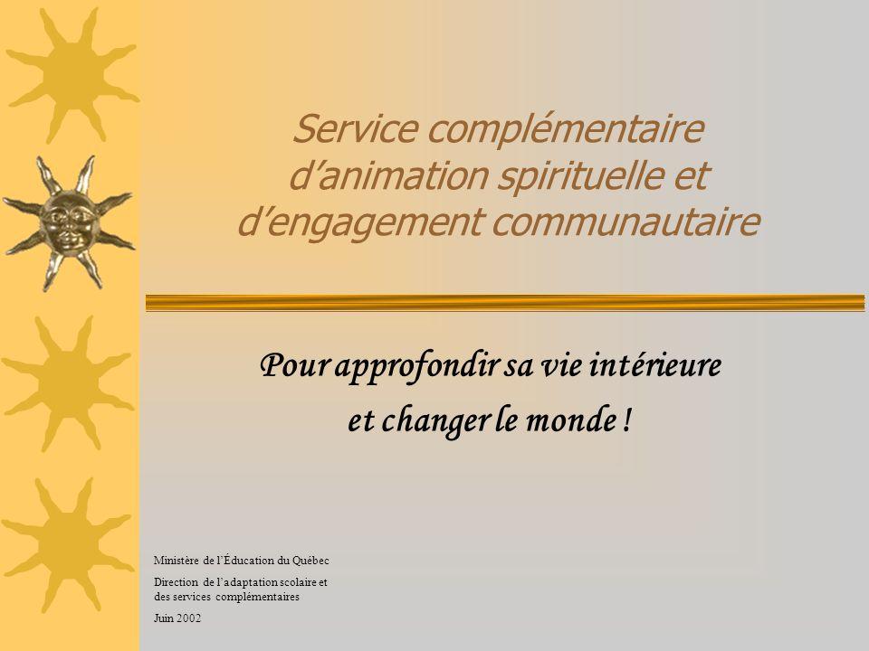 Service complémentaire danimation spirituelle et dengagement communautaire Pour approfondir sa vie intérieure et changer le monde ! Ministère de lÉduc