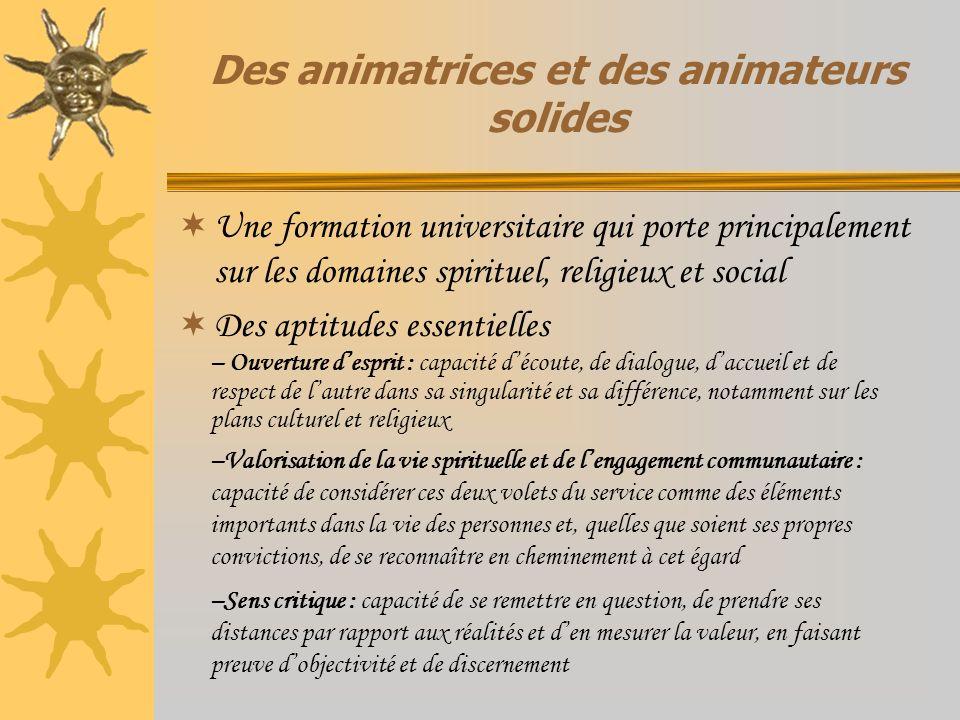 Des animatrices et des animateurs solides Une formation universitaire qui porte principalement sur les domaines spirituel, religieux et social Des apt