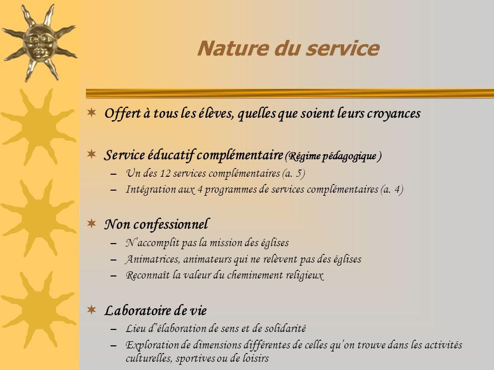 Nature du service Offert à tous les élèves, quelles que soient leurs croyances Service éducatif complémentaire (Régime pédagogique ) –Un des 12 servic