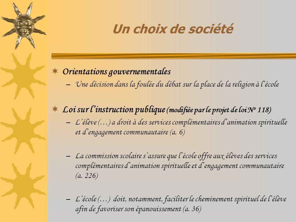 Un choix de société Orientations gouvernementales –Une décision dans la foulée du débat sur la place de la religion à lécole Loi sur linstruction publ