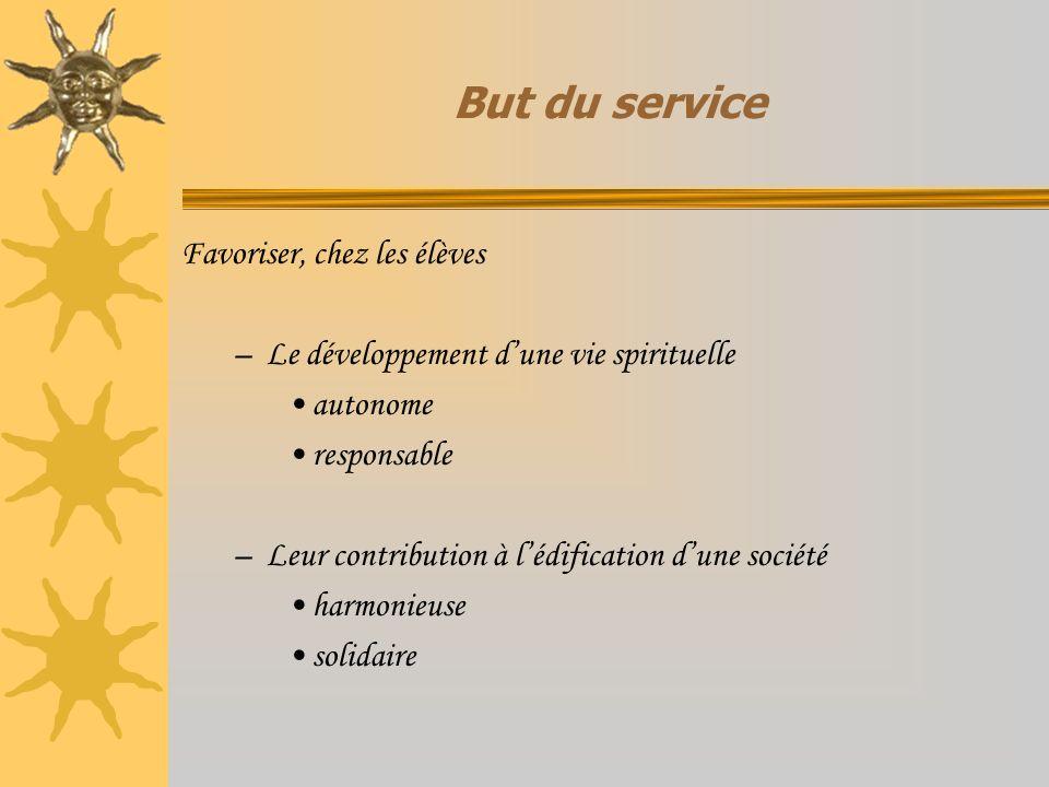 But du service Favoriser, chez les élèves –Le développement dune vie spirituelle autonome responsable –Leur contribution à lédification dune société h