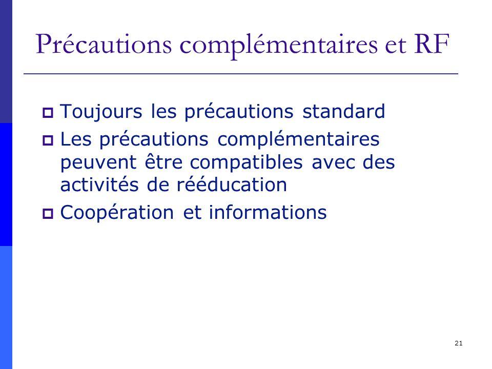 21 Précautions complémentaires et RF Toujours les précautions standard Les précautions complémentaires peuvent être compatibles avec des activités de