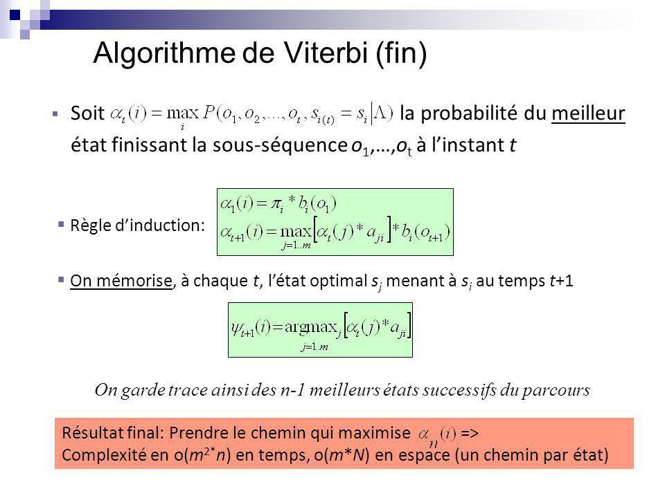 Résultat final: Prendre le chemin qui maximise => Complexité en o(m 2* n) en temps, o(m*N) en espace (un chemin par état) Algorithme de Viterbi (fin)