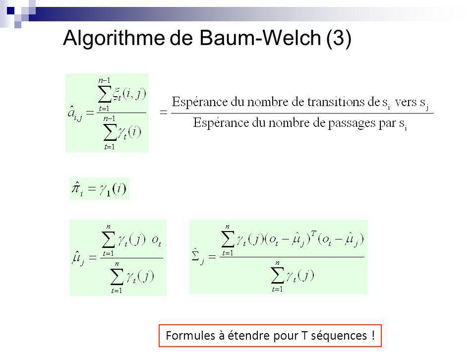 Algorithme de Baum-Welch (3) Formules à étendre pour T séquences !