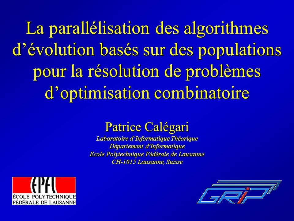 Plan de la présentation Le parallélisme Les problèmes doptimisation combinatoire Les algorithmes dévolution (AE) Une nouvelle taxonomie pour les AE Les règles de parallélisation La librairie APPEAL Résultats expérimentaux (accélérations) Conclusion et perspectives
