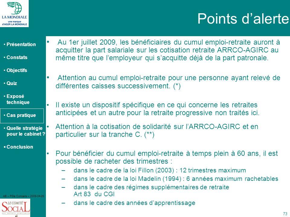 Présentation Constats Objectifs Quiz Exposé technique Cas pratique Quelle stratégie pour le cabinet ? Conclusion AB – Pôle Conseils – 2009-04-28 73 Au