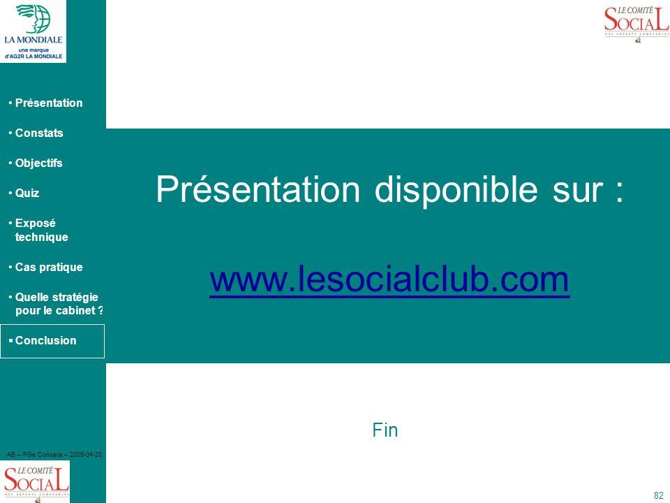 Présentation Constats Objectifs Quiz Exposé technique Cas pratique Quelle stratégie pour le cabinet ? Conclusion AB – Pôle Conseils – 2009-04-28 82 Pr