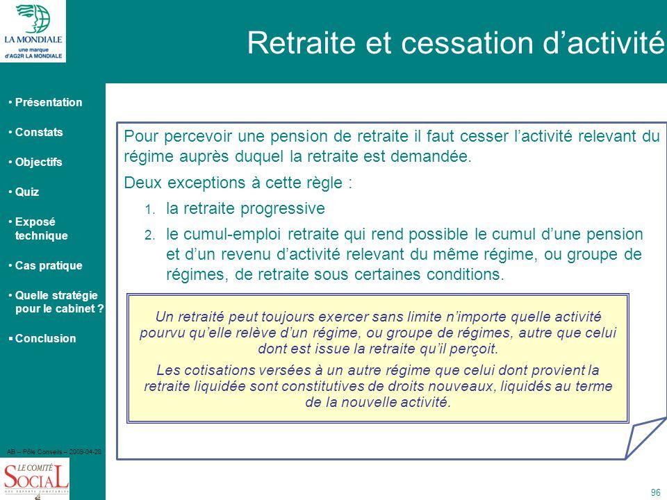Présentation Constats Objectifs Quiz Exposé technique Cas pratique Quelle stratégie pour le cabinet ? Conclusion AB – Pôle Conseils – 2009-04-28 96 Po