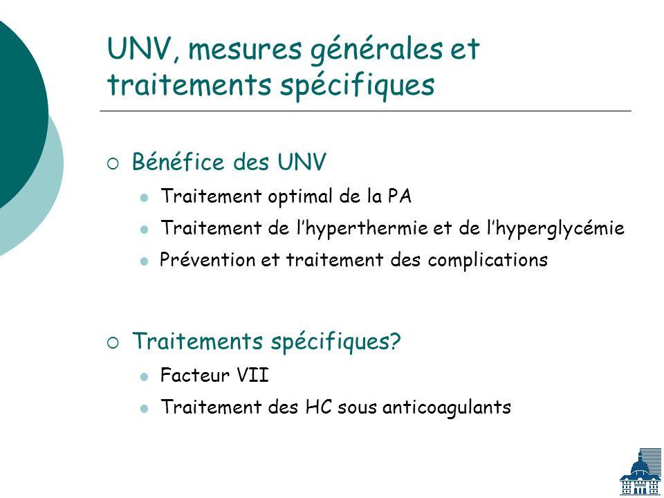 UNV, mesures générales et traitements spécifiques Bénéfice des UNV Traitement optimal de la PA Traitement de lhyperthermie et de lhyperglycémie Prévention et traitement des complications Traitements spécifiques.