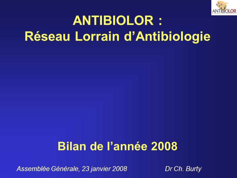 Objectif général du Réseau Antibiolor Apporter aux prescripteurs et aux établissements de soins une aide pour organiser le meilleur usage des antibiotiques en Lorraine Pr Th.