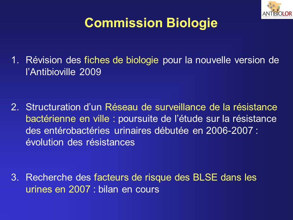 Commission Biologie 1.Révision des fiches de biologie pour la nouvelle version de lAntibioville 2009 2.Structuration dun Réseau de surveillance de la